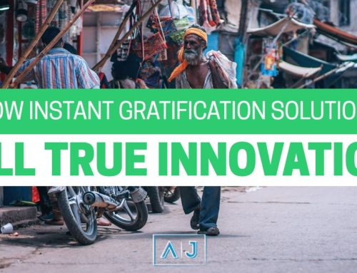 How Instant Gratification Solutions Kill True Innovation
