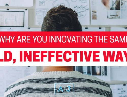 Why are you innovating the same old, ineffective way?